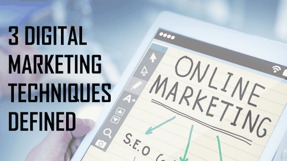 3 Digital Marketing Techniques Defined